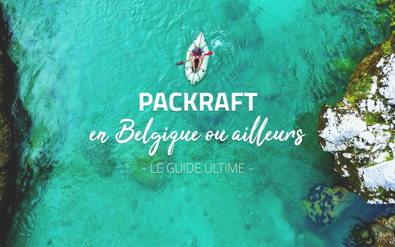 PACKRAFT en Belgique ou ailleurs : le guide ultime