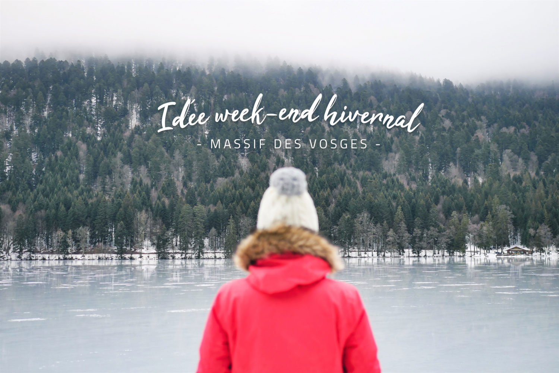 IDÉE WEEK-END : notre superbe séjour hivernal dans le Massif des Vosges